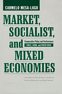 Market, Socialist and Mixed Economies: Comparative Policy and Performance - Chile, Cuba and Costa Rica