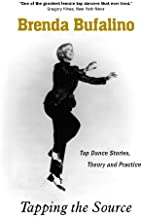 Tapping The Source: Tap Dance Stories, Theory And Practice