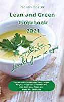 Lean and Green Cookbook 2021 Lean and Green Soup and Stew Recipes: Healthy easy-to-make and tasty recipes for your Soups and Stews that will slim down your figure and make you healthier. With Lean&Green Foods and Foods to Avoid.