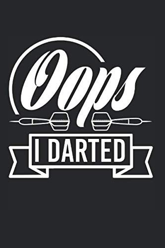 Oops I Darted: Leeres Darts Notizbuch für Dartspieler zum selbst eintragen und notieren. Notizheft für Dart Ergebnisse, Skizzen und Zeichnungen. Ideal ... für Dartfans, Dartmeister und Dartverein