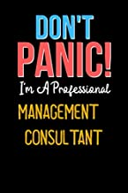 Don't Panic! I'm A MANAGEMENT CONSULTANT  - Cute MANAGEMENT CONSULTANT Journal Notebook & Diary: Lined Notebook / Journal Gift, 120 Pages, 6x9, Soft Cover, Matte Finish