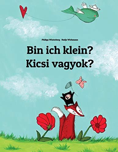 Bin ich klein? Kicsi vagyok?: Kinderbuch Deutsch-Ungarisch (zweisprachig/bilingual)