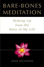 Bare-Bones Meditation: Waking Up from the Story of My Life