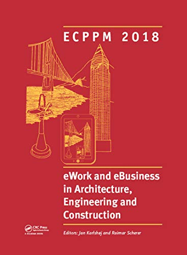 eWork and eBusiness in Architecture, Engineering and Construction: Proceedings of the 12th European Conference on Product and Process Modelling (ECPPM ... 2018, Copenhagen, Denmark (English Edition)