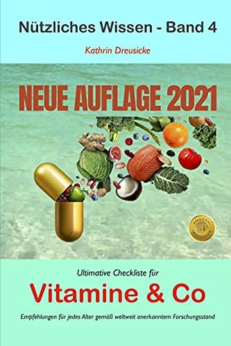 Ultimative Checkliste für Vitamine & Co: Empfehlungen für jedes Alter gemäß weltweit anerkanntem Forschungsstand (Nützliches Wissen)