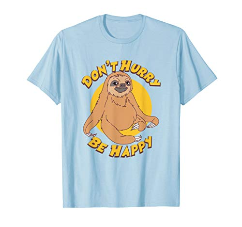 Don't Hurry Be Happy Sloth T-Shirt - Cute Tee of Sloths