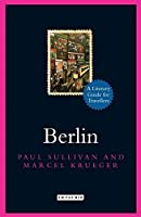 Berlin: A Literary Guide for Travellers (The I.B.Tauris Literary Guides for Travellers) by Paul Sullivan Marcel Krueger(2016-10-30)