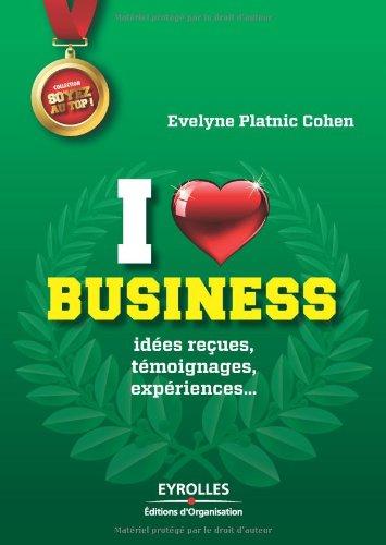 I love business : Idées reçues, témoignages, expériences...