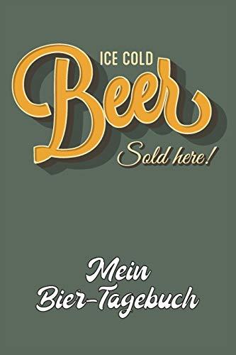 Ice Cold Beer Sold Here! Mein Bier-Tagebuch: A5 ( 6x9 in) Bier-Journal für Genießer I 110 Seiten zum selbstausfüllen I Egal ob Weizen, Helles oder Dunkles Bier
