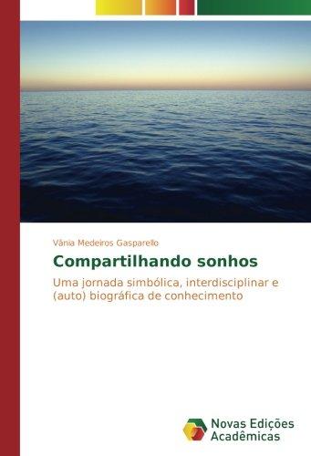Compartilhando sonhos: Uma jornada simbólica, interdisciplinar e (auto) biográfica de conhecimento (Portuguese Edition)
