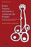 Entre fuegos, memoria y violencia de Estado: Los textos literarios y testimoniales del movimiento armado en México (Historia y Ciencias Sociales) (Spanish Edition)