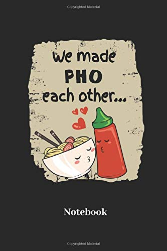 We Made Pho Each Other Notebook: Lined notebook for pho soup and ramen fans - notebook for men, women, kids and children
