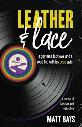 Compare Textbook Prices for Leather & Lace: A Gay Man, Lost Love, and a Road Trip With His Dead Sister  ISBN 9798537692812 by Bays, Matt,Parrott Perry, Laura