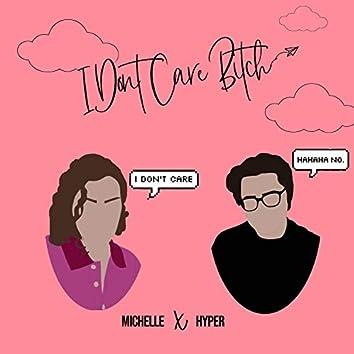 I Don't Care Bitch (feat. Michelle Motel)