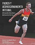 Fuerza y Acondicionamiento Integral: Preparación Física para el Rendimiento Deportivo (Edición en Español)