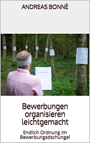 Bewerbungen organisieren leichtgemacht: Endlich Ordnung im Bewerbungsdschungel