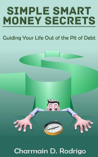 Book: Simple Smart Money Secrets - Guiding Your Life Out of the Pit of Debt by Charmain D. Rodrigo