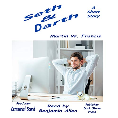 Seth & Darth                   By:                                                                                                                                 Martin W. Francis                               Narrated by:                                                                                                                                 Benjamin Allen                      Length: 40 mins     Not rated yet     Overall 0.0