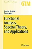 Functional Analysis, Spectral Theory, and Applications (Graduate Texts in Mathematics (276))