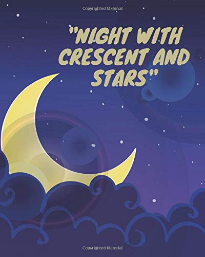 """""""Night with Crescent and Stars Notebook"""": Amazing notebook,Great gift for boys girls and Especially Moon and Star lovers,Good for journaling and ... and home etc... Size(8 x 10 in _ 240 pages)."""