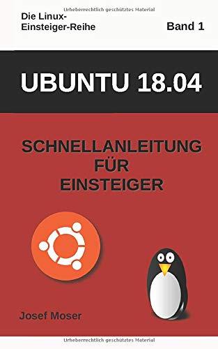 Ubuntu 18.04: Schnellanleitung für Einsteiger (Die Linux-Einsteiger-Reihe, Band 1)