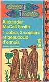 1 cobra, 2 souliers et beaucoup d'ennuis de Alexander McCALL SMITH ,Elisabeth KERN (Traduction) ( 29 novembre 2006 ) - 10 X 18 (29 novembre 2006) - 29/11/2006