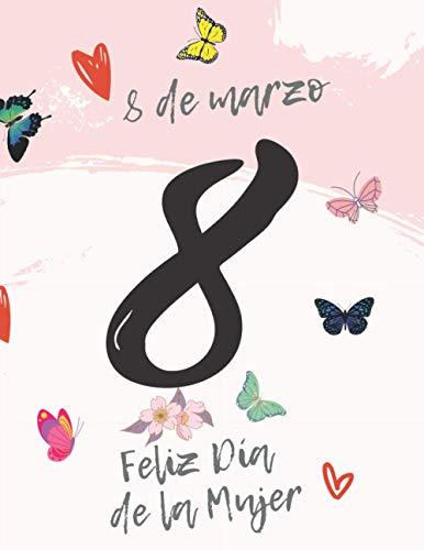 8 de marzo Feliz Día de la Mujer: Celebra el día de la mujer trabajadora con este cuaderno feminista,Día Internacional de la Mujer - Cuaderno de regalo - 120 páginas a rayas, Tamaño (8.5 x11 in)