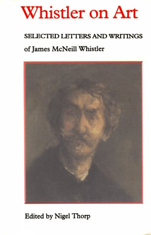 Whistler on Art: Selected Letters and Writings of James McNeill Whistler