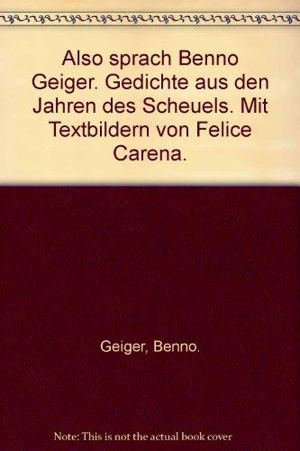 Also sprach Benno Geiger. Gedichte aus den Jahren des Scheuels. Mit Textbildern von Felice Carena.