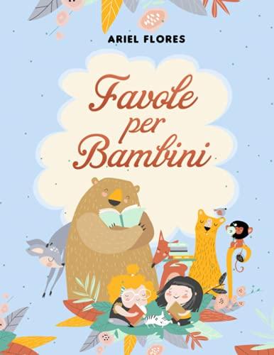 Favole per bambini: Una raccolta esclusiva di fiabe per bambini ricche di insegnamenti. Ogni storia è accompagnata da moltissime illustrazioni da colorare