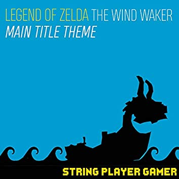 """Main Title Theme (From """"The Legend of Zelda: The Wind Waker"""")"""
