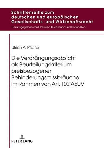 Die Verdrängungsabsicht als Beurteilungskriterium preisbezogener Behinderungsmissbräuche im Rahmen von Art. 102 AEUV (Schriftenreihe zum deutschen und ... Gesellschafts- und Wirtschaftsrecht 22)