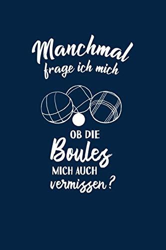Petanque: Ob die Boules mich vermissen?: Notizbuch / Notizheft für Boulespieler-in Petanquespieler-in Boule Boccia A5 (6x9in) dotted Punktraster