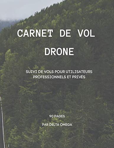 Carnet de vol drone. Suivi de vols pour utilisateurs professionnels et privés. 90 pages: Journal de bord pour utilisateurs de drone dans un cadre professionnel ou de loisir.