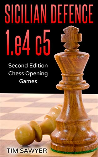 Sicilian Defence 1.e4 c5: Second Edition - Chess Opening Games