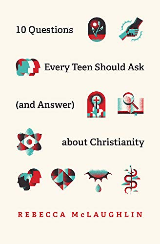 10 Questions Every Teen Should Ask (and Answer) about Christianity