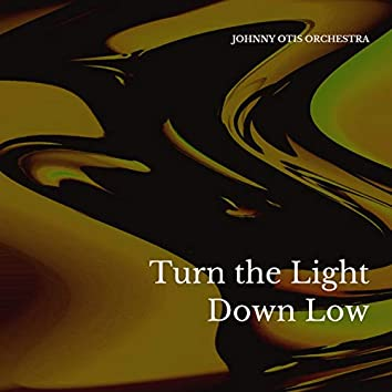 Turn the Light Down Low