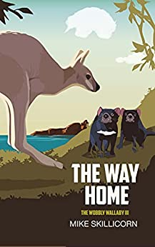 The Way Home: The Wobbly Wallaby 3 by [Mike Skillicorn]