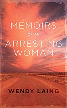 [Wendy Laing]のMemoirs of an Arresting Woman (English Edition)