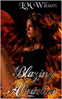 Blazing Attraction: Love comes from more than one spark (Blazing Ember Book 1) by [LM Wilson]