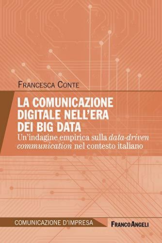 La comunicazione digitale nell'era dei Big Data: Un'indagine empirica sulla...