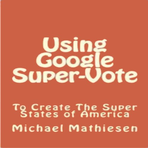 Using Google SuperVote To Create The Super States Of America audiobook cover art