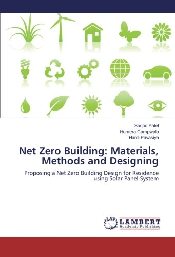 Net Zero Building: Materials, Methods and Designing: Proposing a Net Zero Building Design for Residence using Solar Panel System