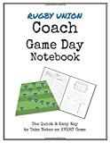 Rugby Union Coach Game Day Notebook: Quick & Easy Way to Make Notes on Your Team's Next 50 Games
