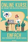 Online Kurse: Die Zukunft der passiven Einnahmen: Einfach Geld verdienen mit Online Kursen auf Udemy