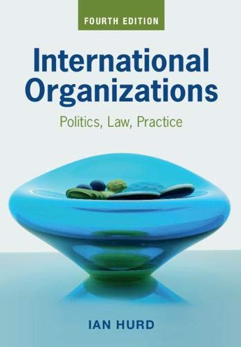 Compare Textbook Prices for International Organizations: Politics, Law, Practice 4 Edition ISBN 9781108814317 by Hurd, Ian