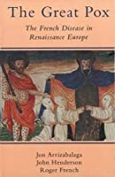 The Great Pox: The French Disease in Renaissance Europe