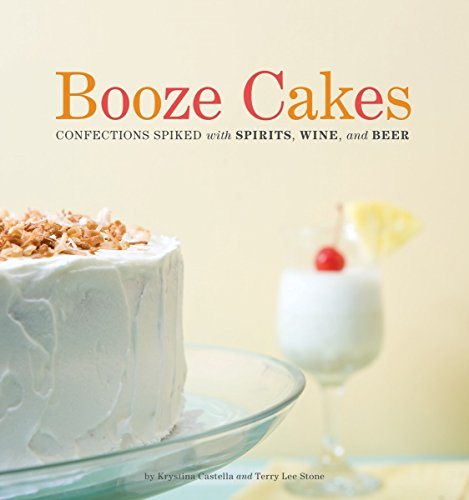 Booze Cakes: Confections Spiked ...