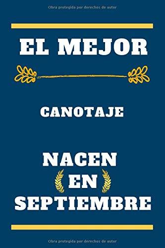 El Mejor Canotaje nacen en septiembre: cuaderno forrado, regalo de cumpleaños para jugador Canotaje , regalo para Canotaje nacido en septiembre , ... en septiembre , 110 páginas (6 x 9) pulgadas