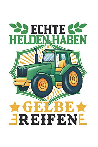 Traktor Notizbuch: Echte Helden haben Gelbe Reifen Traktor Landwirt / 6x9 Zoll / 120 linierte Seiten